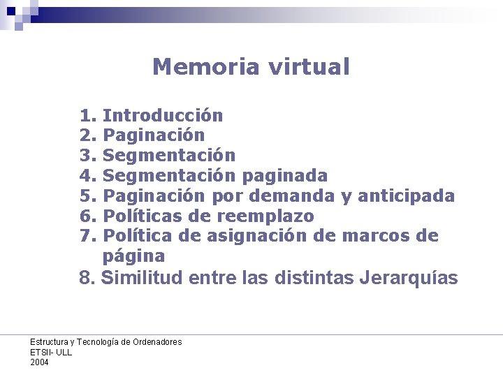 Memoria virtual 1. 2. 3. 4. 5. 6. 7. Introducción Paginación Segmentación paginada Paginación