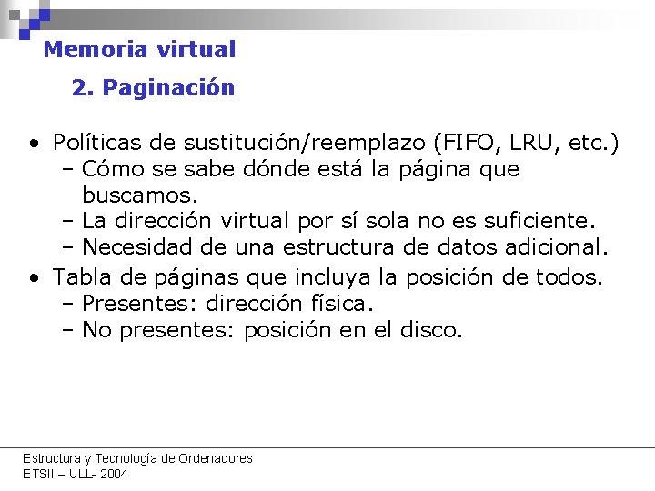 Memoria virtual 2. Paginación • Políticas de sustitución/reemplazo (FIFO, LRU, etc. ) – Cómo