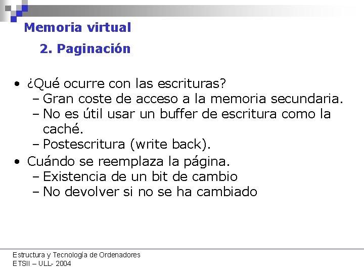 Memoria virtual 2. Paginación • ¿Qué ocurre con las escrituras? – Gran coste de