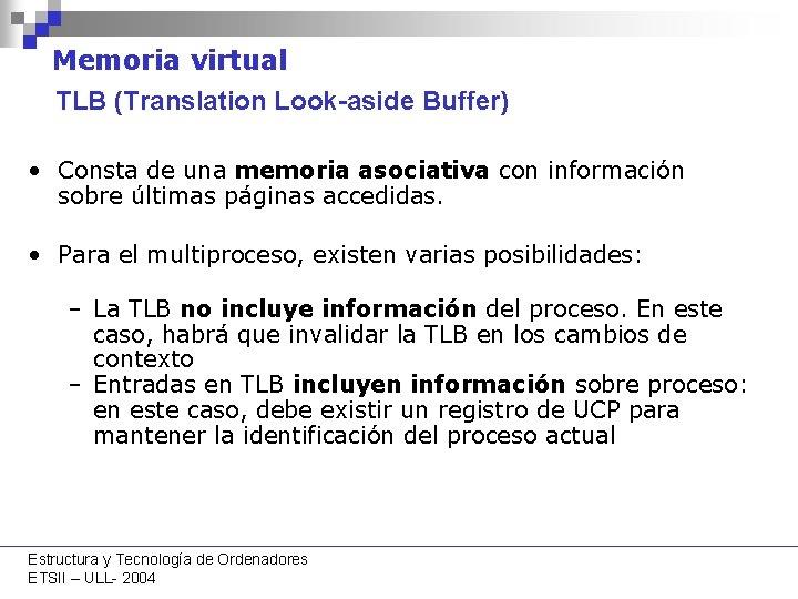 Memoria virtual TLB (Translation Look-aside Buffer) • Consta de una memoria asociativa con información