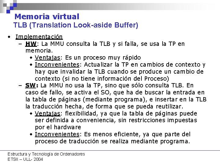 Memoria virtual TLB (Translation Look-aside Buffer) • Implementación – HW: La MMU consulta la