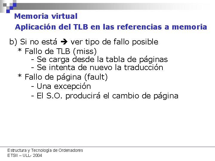 Memoria virtual Aplicación del TLB en las referencias a memoria b) Si no está