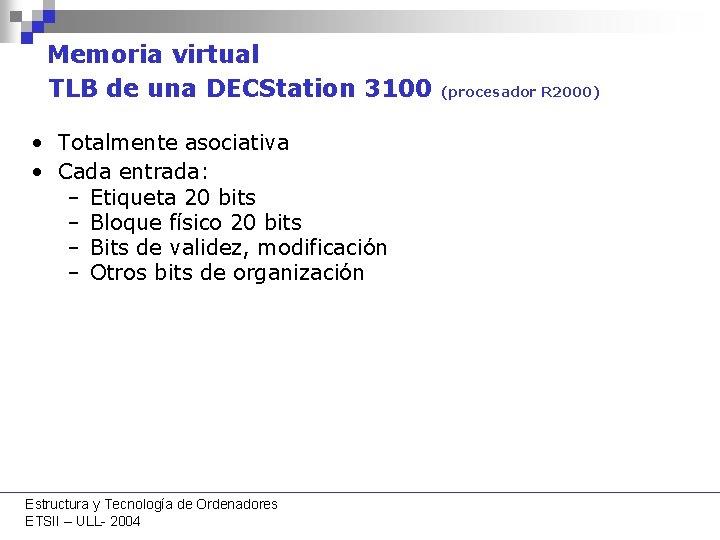 Memoria virtual TLB de una DECStation 3100 • Totalmente asociativa • Cada entrada: –