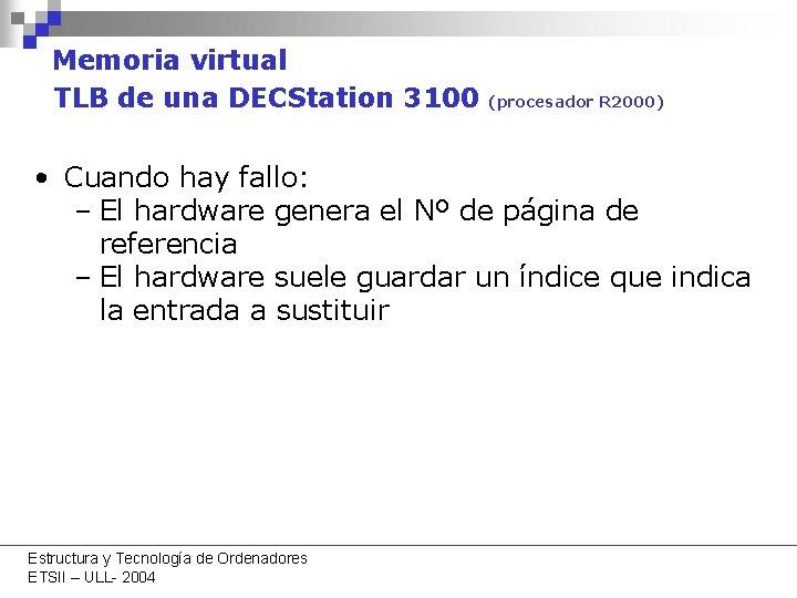 Memoria virtual TLB de una DECStation 3100 (procesador R 2000) • Cuando hay fallo: