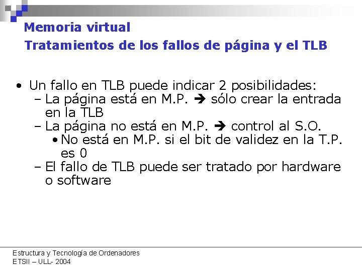 Memoria virtual Tratamientos de los fallos de página y el TLB • Un fallo