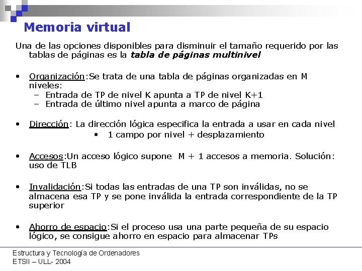 Memoria virtual Una de las opciones disponibles para disminuir el tamaño requerido por las