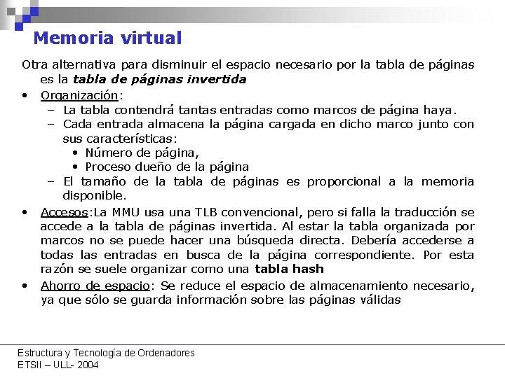 Memoria virtual Otra alternativa para disminuir el espacio necesario por la tabla de páginas