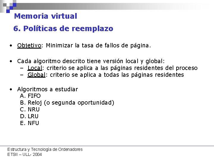 Memoria virtual 6. Políticas de reemplazo • Objetivo: Minimizar la tasa de fallos de