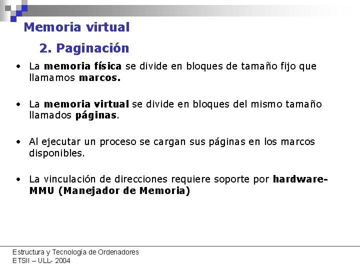 Memoria virtual 2. Paginación • La memoria física se divide en bloques de tamaño