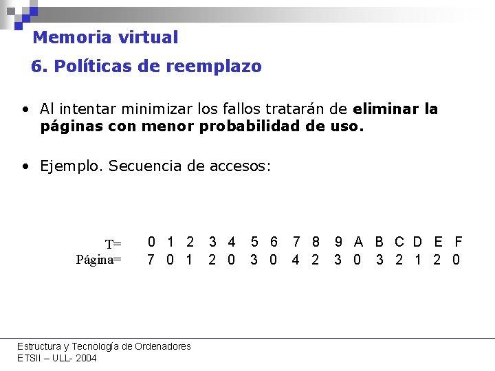 Memoria virtual 6. Políticas de reemplazo • Al intentar minimizar los fallos tratarán de