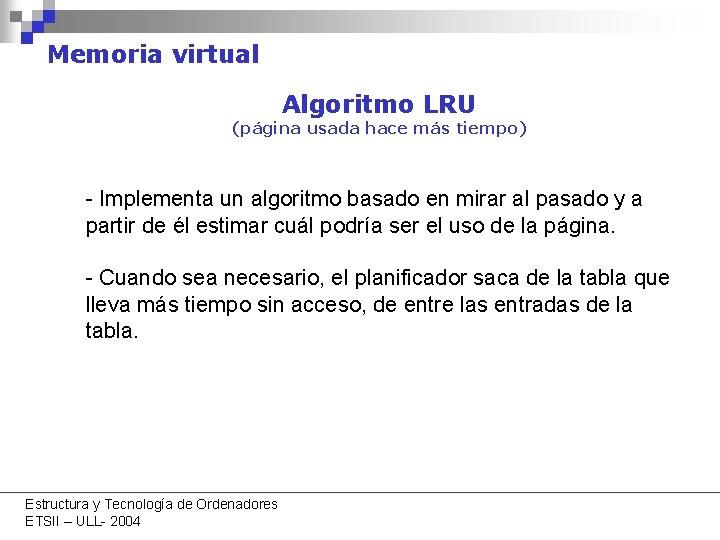 Memoria virtual Algoritmo LRU (página usada hace más tiempo) - Implementa un algoritmo basado