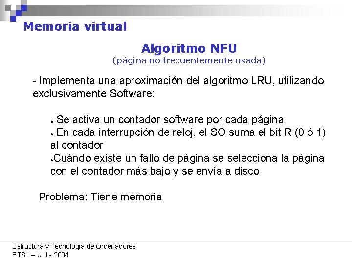 Memoria virtual Algoritmo NFU (página no frecuentemente usada) - Implementa una aproximación del algoritmo