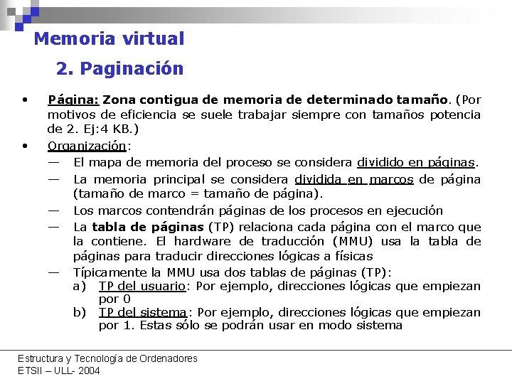 Memoria virtual 2. Paginación • • Página: Zona contigua de memoria de determinado tamaño.