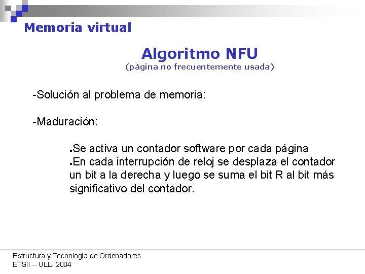 Memoria virtual Algoritmo NFU (página no frecuentemente usada) -Solución al problema de memoria: -Maduración: