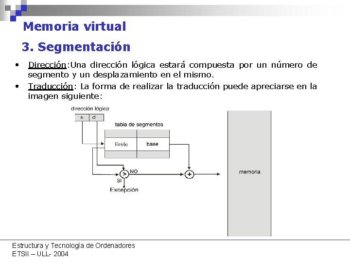 Memoria virtual 3. Segmentación • Dirección: Una dirección lógica estará compuesta por un número