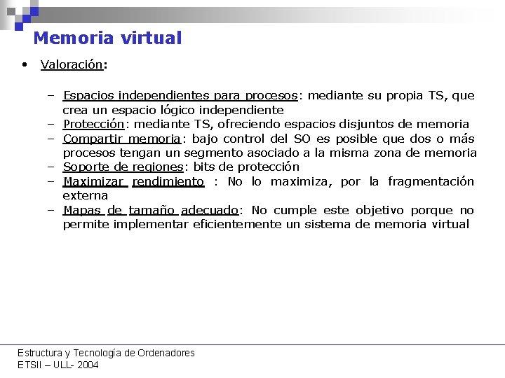 Memoria virtual • Valoración: – Espacios independientes para procesos: mediante su propia TS, que