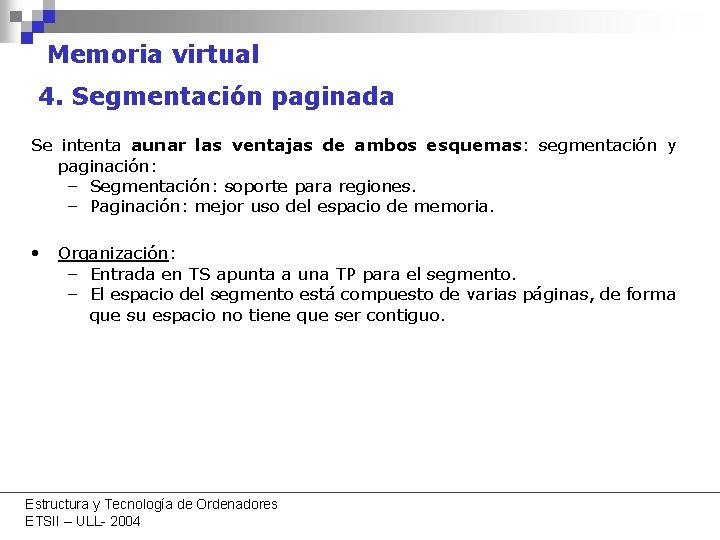 Memoria virtual 4. Segmentación paginada Se intenta aunar las ventajas de ambos esquemas: segmentación