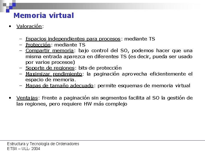Memoria virtual • Valoración: – Espacios independientes para procesos: mediante TS – Protección: mediante
