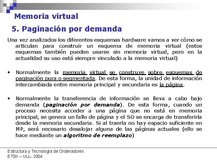 Memoria virtual 5. Paginación por demanda Una vez analizados los diferentes esquemas hardware vamos