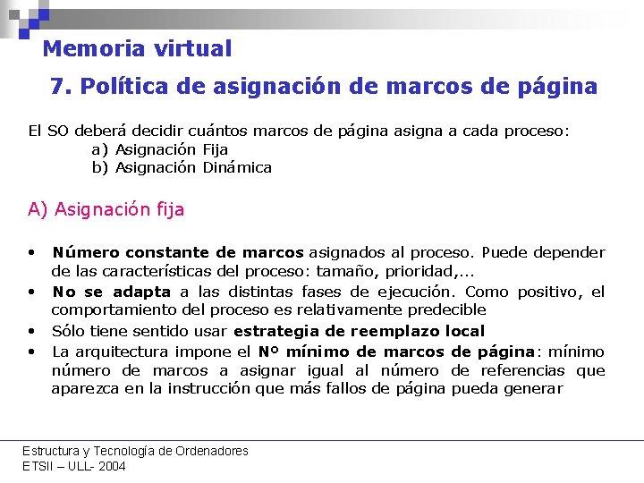 Memoria virtual 7. Política de asignación de marcos de página El SO deberá decidir