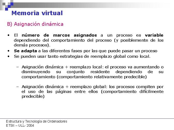 Memoria virtual B) Asignación dinámica • El número de marcos asignados a un proceso