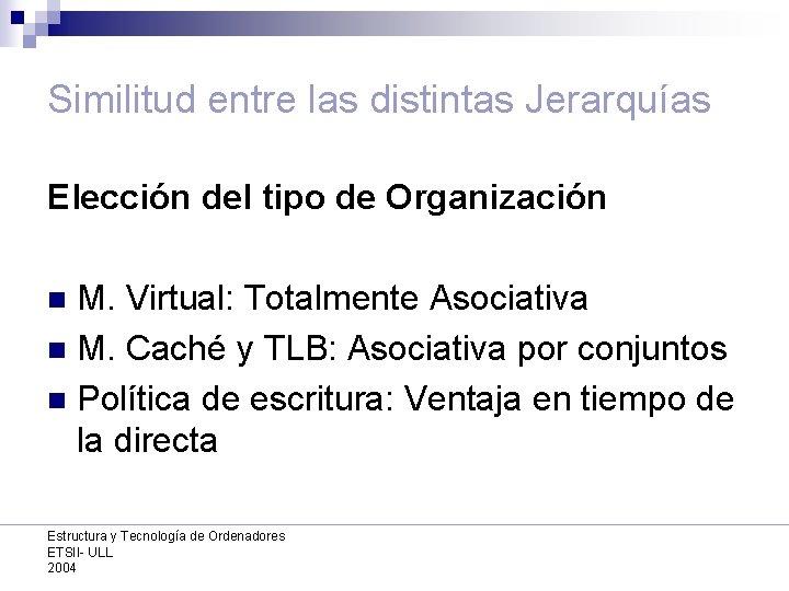 Similitud entre las distintas Jerarquías Elección del tipo de Organización M. Virtual: Totalmente Asociativa