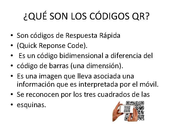 ¿QUÉ SON LOS CÓDIGOS QR? Son códigos de Respuesta Rápida (Quick Reponse Code). Es