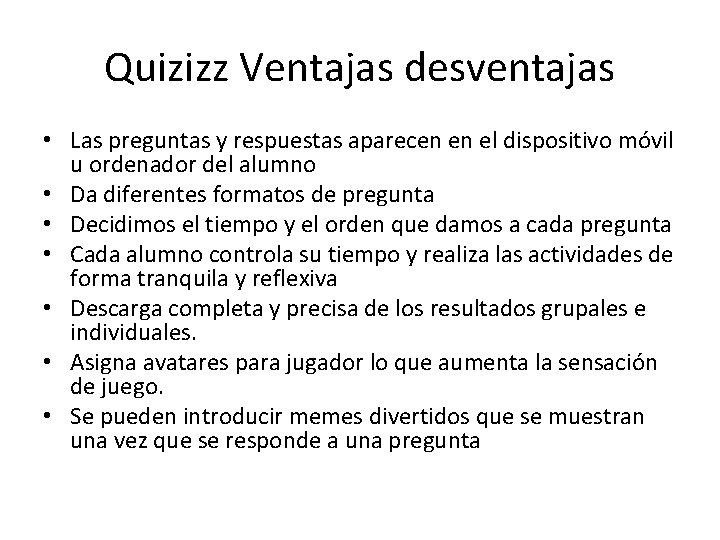 Quizizz Ventajas desventajas • Las preguntas y respuestas aparecen en el dispositivo móvil u