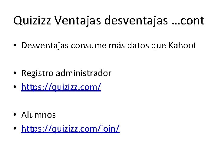 Quizizz Ventajas desventajas …cont • Desventajas consume más datos que Kahoot • Registro administrador