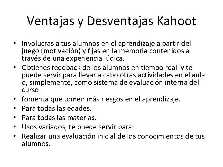Ventajas y Desventajas Kahoot • Involucras a tus alumnos en el aprendizaje a partir