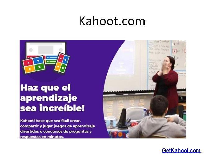Kahoot. com Get. Kahoot. com.