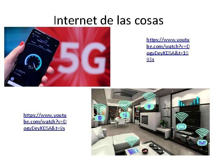 Internet de las cosas https: //www. youtu be. com/watch? v=D ogy. Dey. KDSA&t=10 93