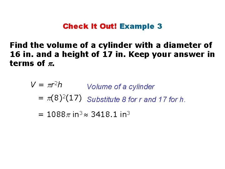 Check It Out! Example 3 Find the volume of a cylinder with a diameter