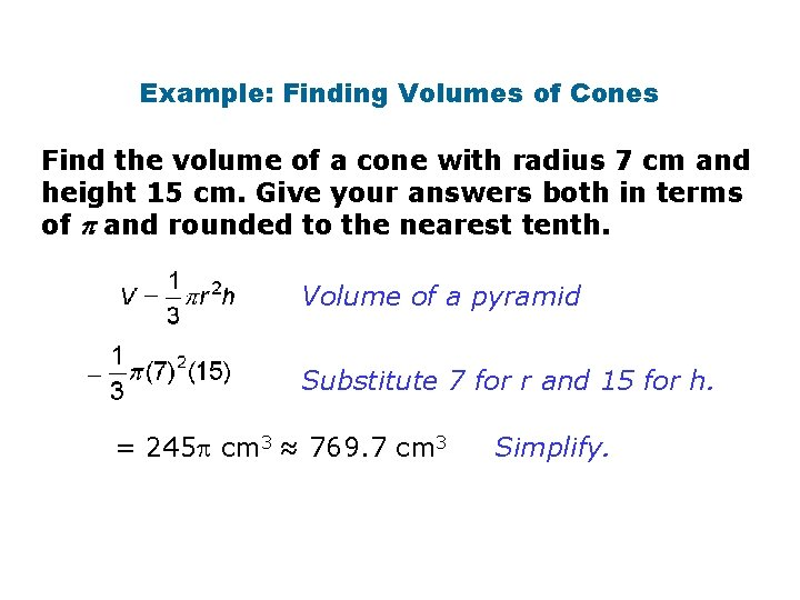 Example: Finding Volumes of Cones Find the volume of a cone with radius 7