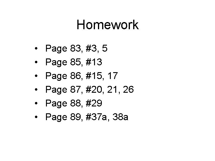 Homework • • • Page 83, #3, 5 Page 85, #13 Page 86, #15,