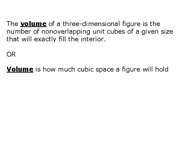 The volume of a three-dimensional figure is the number of nonoverlapping unit cubes of
