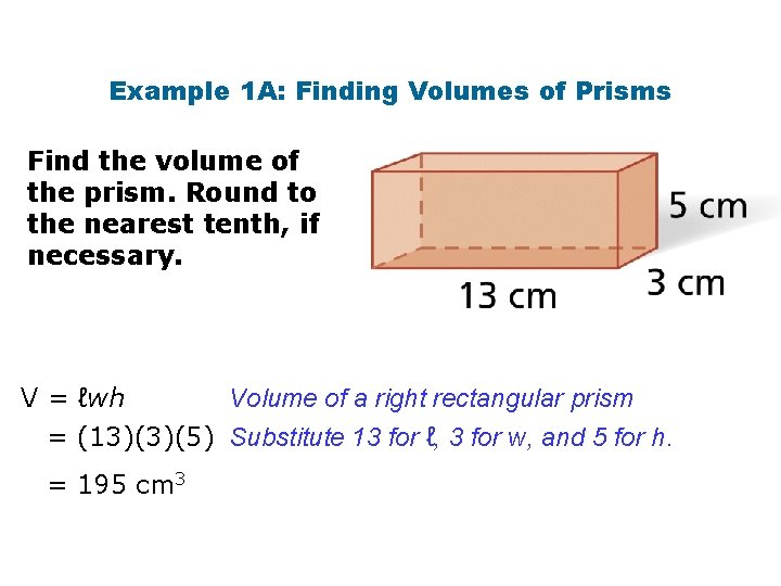 Example 1 A: Finding Volumes of Prisms Find the volume of the prism. Round