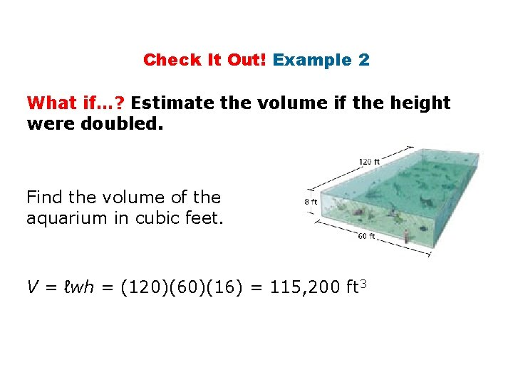 Check It Out! Example 2 What if…? Estimate the volume if the height were