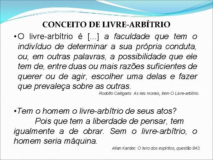 CONCEITO DE LIVRE-ARBÍTRIO • O livre-arbítrio é [. . . ] a faculdade que