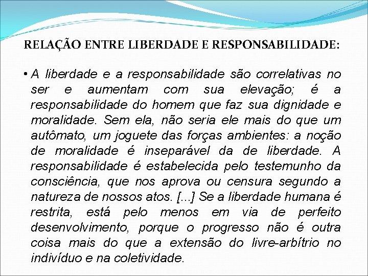 RELAÇÃO ENTRE LIBERDADE E RESPONSABILIDADE: • A liberdade e a responsabilidade são correlativas no