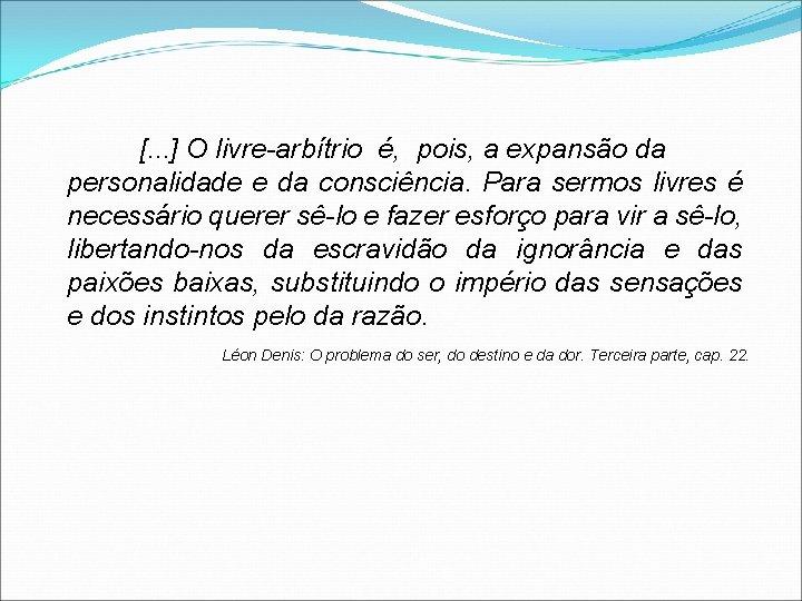 [. . . ] O livre-arbítrio é, pois, a expansão da personalidade e da
