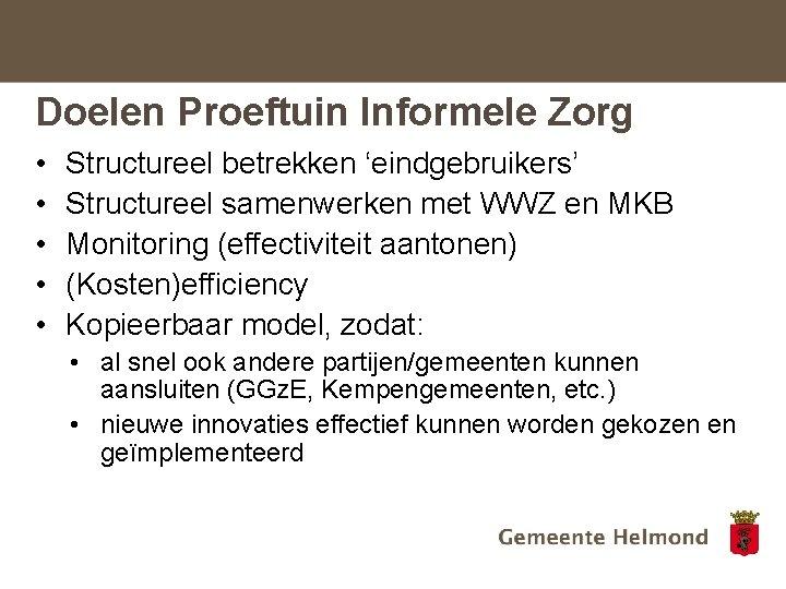 Doelen Proeftuin Informele Zorg • • • Structureel betrekken 'eindgebruikers' Structureel samenwerken met WWZ