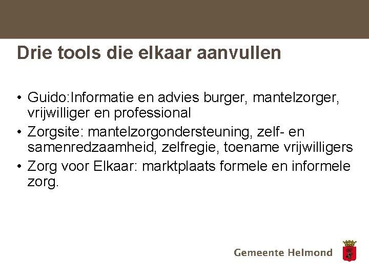 Drie tools die elkaar aanvullen • Guido: Informatie en advies burger, mantelzorger, vrijwilliger en