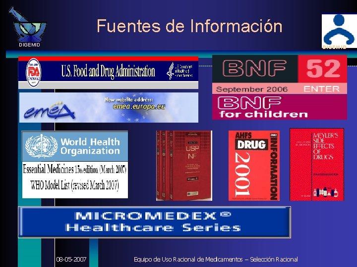 Fuentes de Información DIGEMID 08 -05 -2007 Equipo de Uso Racional de Medicamentos –