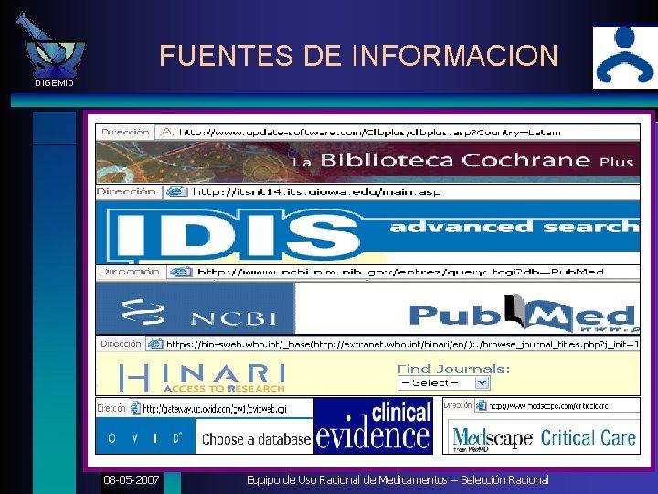 FUENTES DE INFORMACION DIGEMID 08 -05 -2007 Equipo de Uso Racional de Medicamentos –