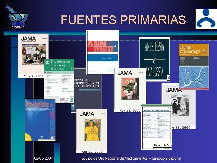 FUENTES PRIMARIAS DIGEMID 08 -05 -2007 Equipo de Uso Racional de Medicamentos – Selección