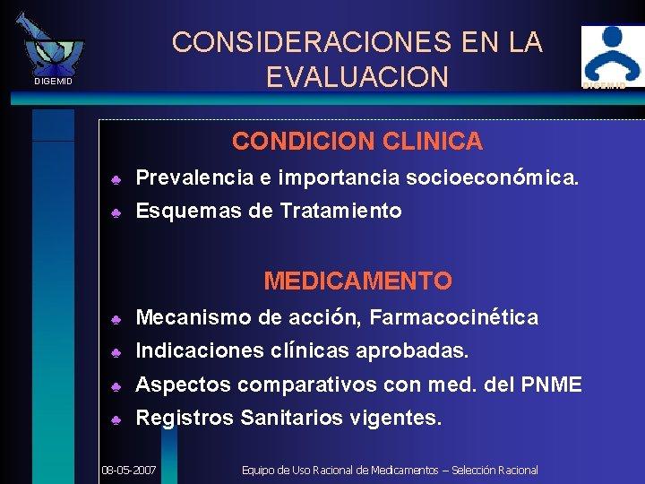 CONSIDERACIONES EN LA EVALUACION DIGEMID CONDICION CLINICA ♣ Prevalencia e importancia socioeconómica. ♣ Esquemas