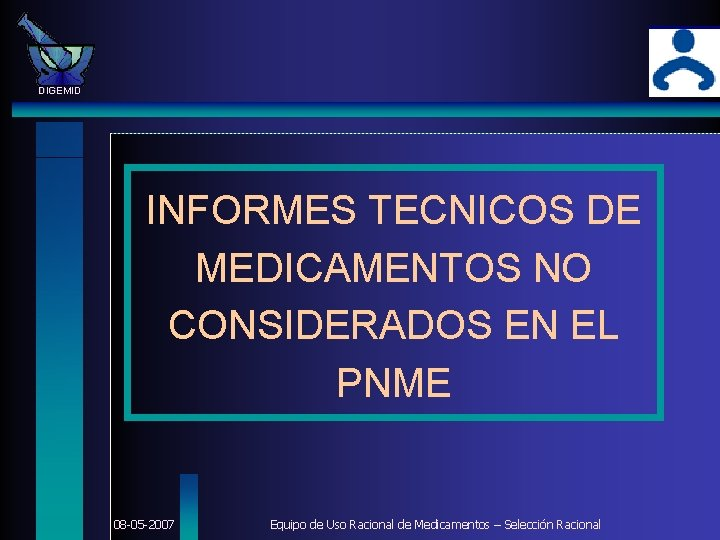 DIGEMID INFORMES TECNICOS DE MEDICAMENTOS NO CONSIDERADOS EN EL PNME 08 -05 -2007 Equipo