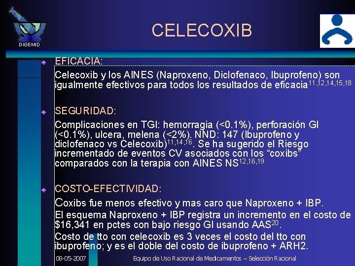 CELECOXIB DIGEMID ♣ EFICACIA: Celecoxib y los AINES (Naproxeno, Diclofenaco, Ibuprofeno) son igualmente efectivos