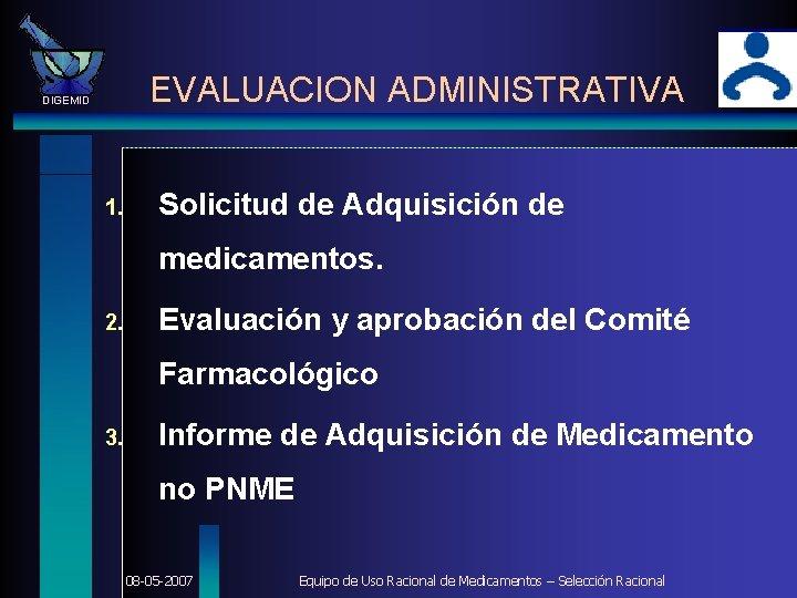 EVALUACION ADMINISTRATIVA DIGEMID 1. Solicitud de Adquisición de medicamentos. 2. Evaluación y aprobación del